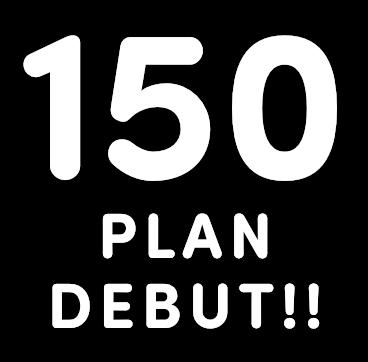 150PLAN DEBUT!!
